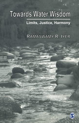 Towards Water Wisdom: Limits, Justice, Harmony (Paperback): Ramaswamy R. Iyer
