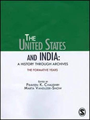The United States and India: A History Through Archives: The Formative Years: Praveen K. Chaudhry; ...