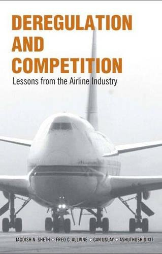 Deregulation and Competition: Lessons from the Airline Industry: Ashutosh Dixit,Can Uslay,Fred C. ...