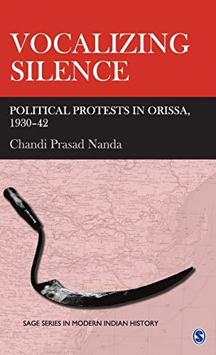 9780761936343: Vocalizing Silence: Political Protests in Orissa, 1930-42 (SAGE Series in Modern Indian History)
