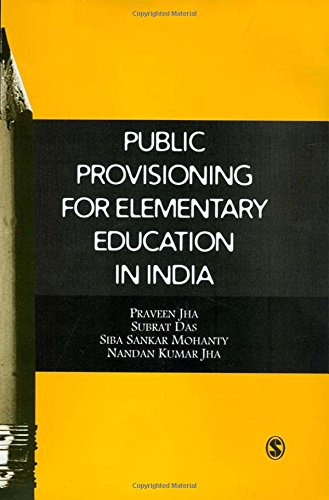 Public Provisioning for Elementary Education in India: Praveen K Jha,