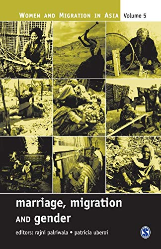 Marriage, Migration and Gender (Women and Migration in Asia), Volume 5: Rajni Palriwala & Patricia ...