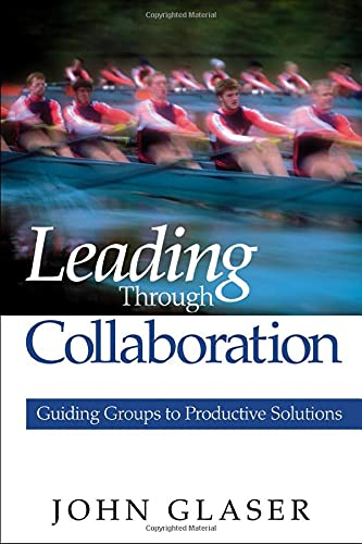 9780761938071: Leading Through Collaboration: Guiding Groups to Productive Solutions