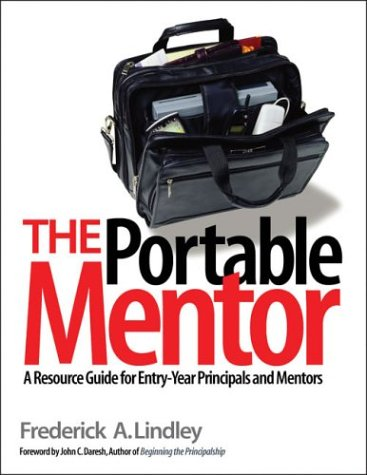 The Portable Mentor : A Resource Guide for Entry-Year Principals and Mentors: Frederick A. Lindley