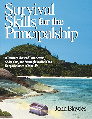9780761938613: Survival Skills for the Principalship: A Treasure Chest of Time-Savers, Short-Cuts, and Strategies to Help You Keep a Balance in Your Life
