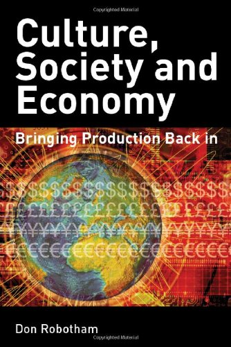 Culture, Society and Economy: Bringing Production Back in: Robotham, Don
