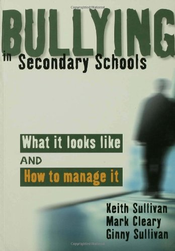 Bullying in Secondary Schools: What It Looks: Sullivan, Keith, Cleary,