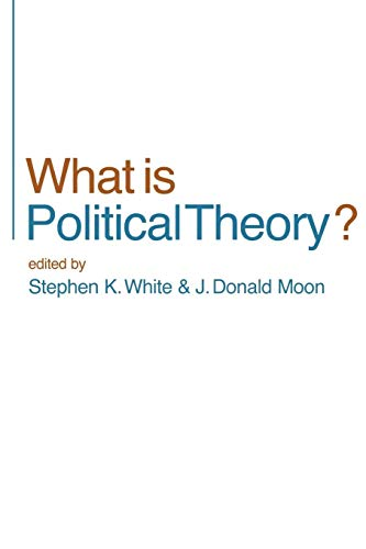 WHAT IS POLITICAL THEORY?: WHITE, S. K. / J. D. MOON, EDS.