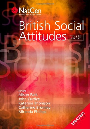 British Social Attitudes: The 21st Report: Park, Alison (ed.); Curtice, John (ed.); Thomson, ...