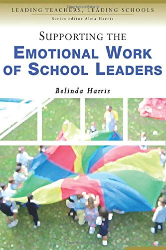 9780761944683: Supporting the Emotional Work of School Leaders (Leading Teachers, Leading Schools Series)