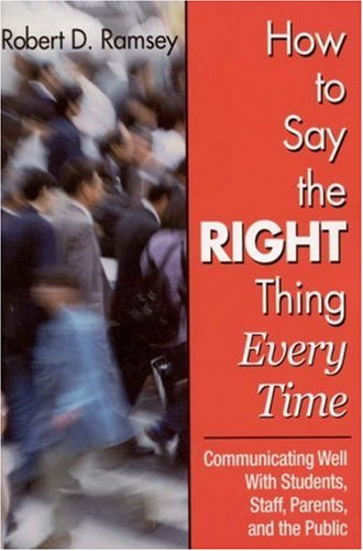 9780761945000: How to Say the Right Thing Every Time: Communicating Well With Students, Staff, Parents, and the Public