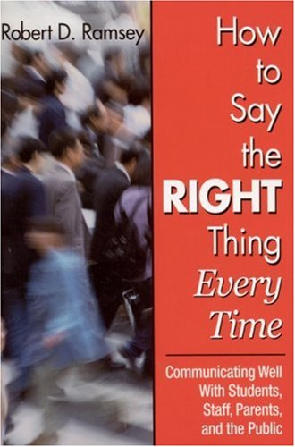 9780761945017: How to Say the Right Thing Every Time: Communicating Well With Students, Staff, Parents, and the Public