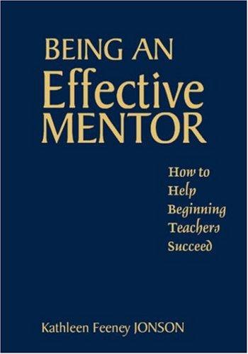 9780761945246: Being an Effective Mentor: How to Help Beginning Teachers Succeed