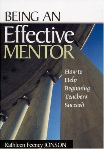 9780761945499: Being an Effective Mentor: How to Help Beginning Teachers Succeed