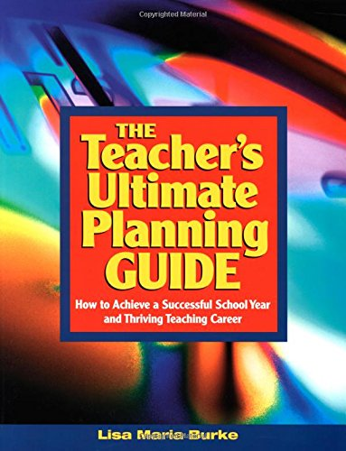 9780761946113: The Teacher's Ultimate Planning Guide: How to Achieve a Successful School Year and Thriving Teaching Career