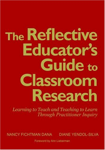 9780761946458: The Reflective Educator′s Guide to Classroom Research: Learning to Teach and Teaching to Learn Through Practitioner Inquiry