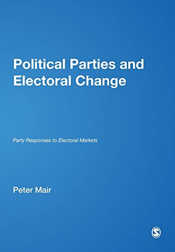 9780761947196: Political Parties and Electoral Change: Party Responses to Electoral Markets
