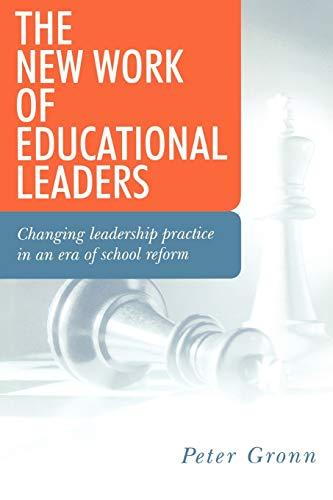 The New Work of Educational Leaders: Changing Leadership Practice in an Era of School Reform: Gronn...