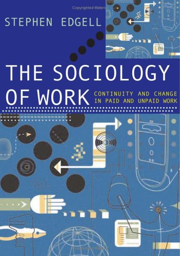9780761948520: The Sociology of Work: Continuity and Change in Paid and Unpaid Work