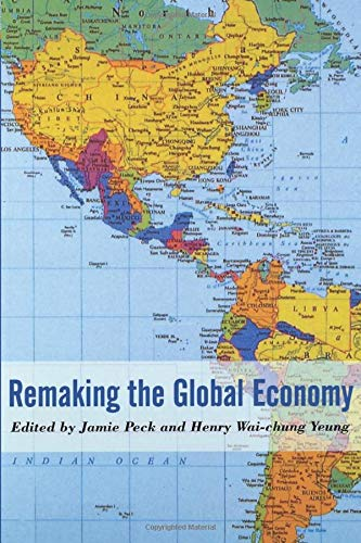 Remaking the Global Economy: Economic-Geographical Perspectives (Paperback): Jamie Peck