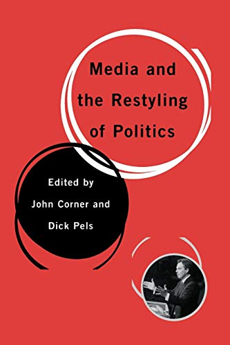 9780761949213: Media and the Restyling of Politics: Consumerism, Celebrity and Cynicism: Consumerism, Celebrity, Cynicism