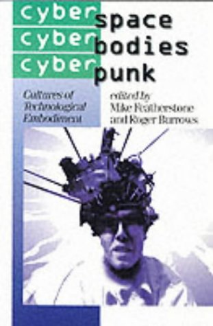 9780761950851: Cyberspace/Cyberbodies/Cyberpunk: Cultures of Technological Embodiment: 43 (Published in association with Theory, Culture & Society)
