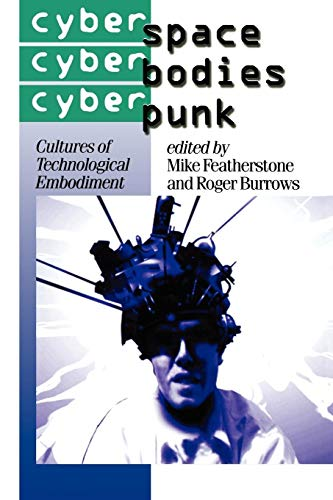 Cyberspace, Cyberbodies, Cyberpunk: Cultures of Technological Embodiment