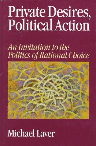 9780761951148: Private Desires, Political Action: An Invitation to the Politics of Rational Choice
