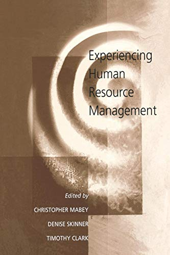 Experiencing Human Resource Management: Christopher Mabey,Denise Skinner,Timothy