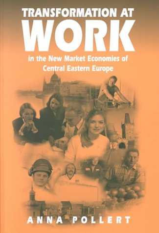 Transformation at Work in the New Market Economies of Central Eastern Europe