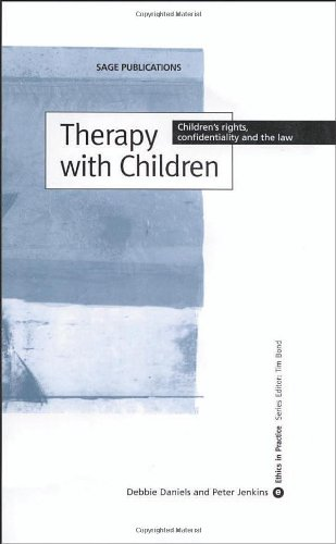 Therapy with Children: Children′s Rights, Confidentiality and the Law (Ethics in Practice Series) (0761952780) by Debbie Daniels; Peter Jenkins
