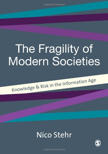 9780761953487: The Fragility of Modern Societies: Knowledge and Risk in the Information Age