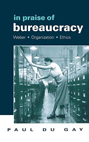 9780761955030: In Praise of Bureaucracy: Weber - Organization - Ethics (Organization, Theory & Society Series)
