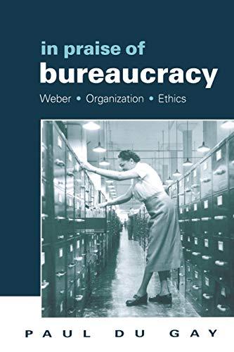 9780761955047: In Praise of Bureaucracy: Weber - Organization - Ethics (Organization, Theory & Society Series)