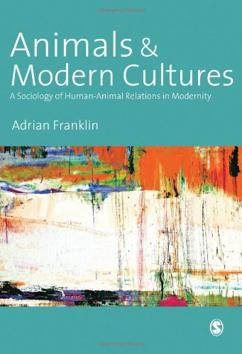 9780761956228: Animals and Modern Cultures: A Sociology of Human-Animal Relations in Modernity