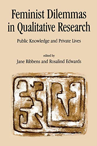 9780761956655: Feminist Dilemmas In Qualitative Research: Public Knowledge And Private Lives