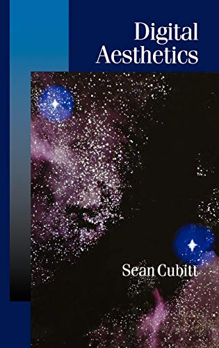 Digital Aesthetics (Published in association with Theory, Culture & Society): Sean Cubitt