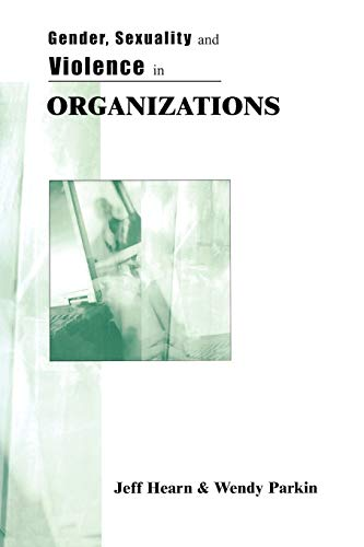 9780761959120: Gender, Sexuality and Violence in Organizations: The Unspoken Forces of Organization Violations
