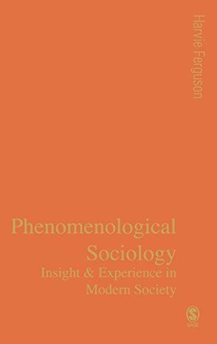 9780761959861: Phenomenological Sociology: Experience and Insight in Modern Society (Published in association with Theory, Culture & Society)
