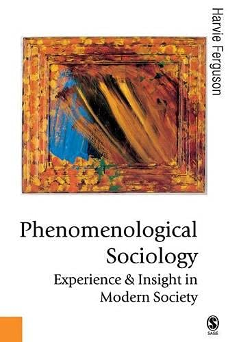 9780761959878: Phenomenological Sociology: Experience and Insight in Modern Society (Published in association with Theory, Culture & Society)