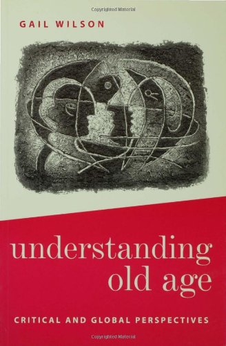 9780761960119: Understanding Old Age: Critical and Global Perspectives