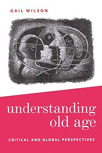 9780761960126: Understanding Old Age: Critical and Global Perspectives