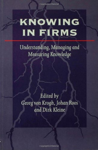 Knowing in Firms : Understanding, Managing and Measuring Knowledge