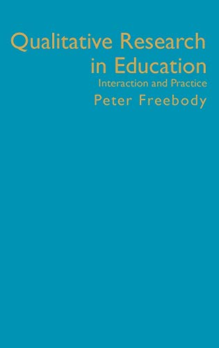 Qualitative Research in Education: Interaction and Practice: Peter R Freebody