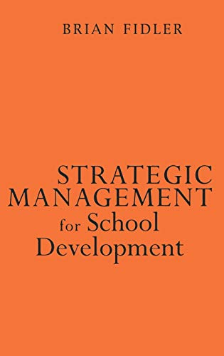 9780761965268: Strategic Management for School Development: Leading Your School′s Improvement Strategy (Published in association with the British Educational Leadership and Management Society)