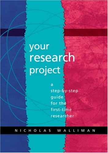 Your Research Project: A Step By Step Guide For The First Time Researcher