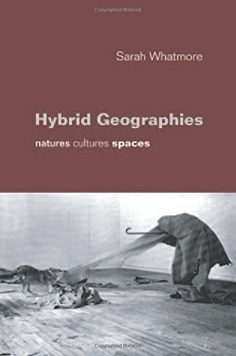 Hybrid Geographies: Natures, Cultures, Spaces: Sarah Whatmore