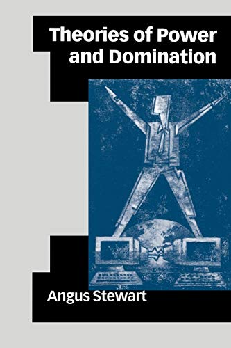 Theories of Power and Domination: The Politics of Empowerment in Late Modernity (0761966595) by Angus Stewart