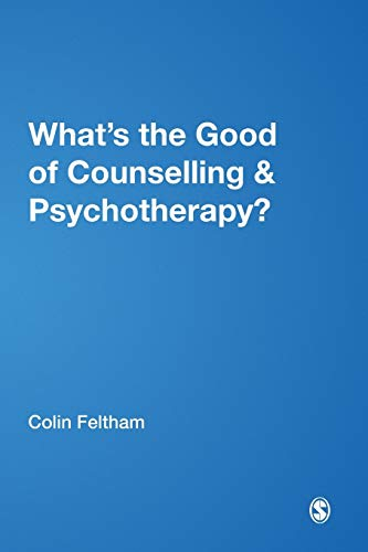 9780761969556: What's the Good of Counselling & Psychotherapy?: The Benefits Explained (Ethics in Practice)