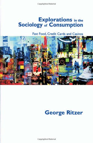 9780761971191: Explorations in the Sociology of Consumption: Fastfood, Credit Cards and Casinos
